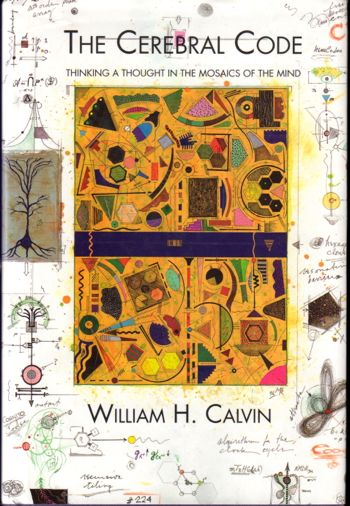 The Cerebral Code: Thinking A Thought in the Mosaics of the Mind. William H. Calvin.