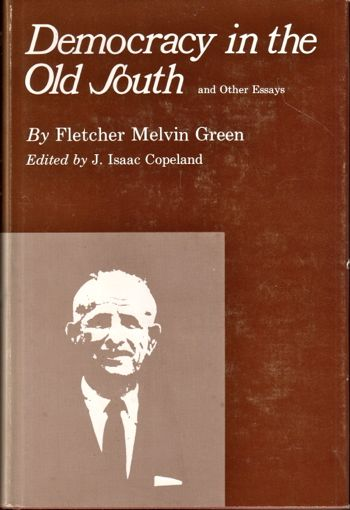 Democracy in the Old South and Other Essays. Fletcher Melvin Green.