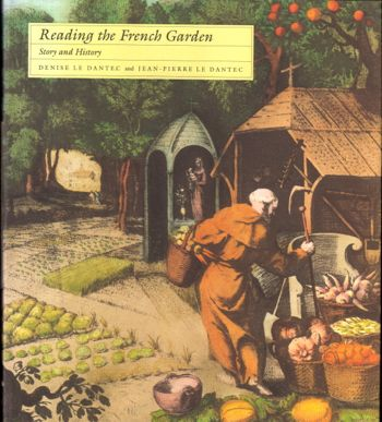 Reading the French Garden: Story and History. Denise Le Dantec, Jean-Pierre Le Dantec.