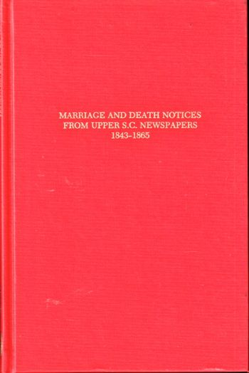 Marriage and Death Notices from Upper South Carolina Newspapers 1843-1865: Abstracts From Newspapers of Laurens, Spartanburg, Newberry, and Lexington Districts. Brent Holcomb.