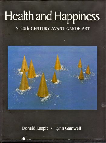 Health and Happiness in 20th Century Avant Garde Art. Donald Kuspit, Lynn Gamwell.