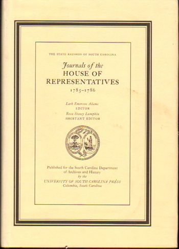 Journals of the House of Representatives, 1785-1786 (The State records of South Carolina). Lark Emerson Adams.