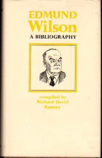 Edmund Wilson, A bibliography (Fugitive bibliographies). Richard David Ramsey.