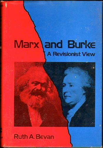 Marx and Burke: A Revisionist View. Ruth A. Bevan.