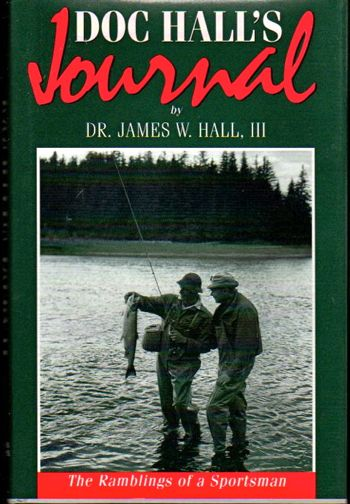 Doc Hall's Journal: The Ramblings of A Sportsman. Dr. James W. Hall.