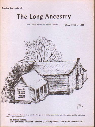 Tracing the Roots of the Long Ancestry From Clayton, Fayette, andDouglas Counties From1763 to 1986. Cora, Pauline Griggs Jackson Gresham, Mary Teal, Jackson.