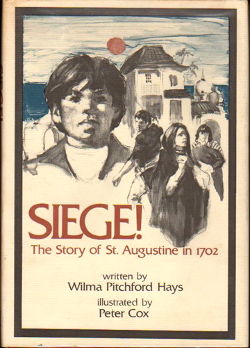 Siege!: The Story of St. Augustine in 1702. Wilma Pitchford Hays, Peter Cox, ill.
