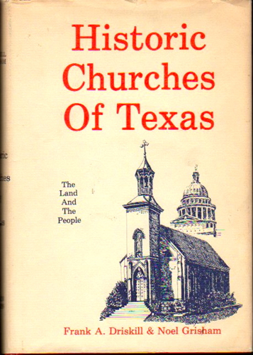 Historic Churches of Texas: the Land and the People. Frank A. Driskill, Noel Grisham.