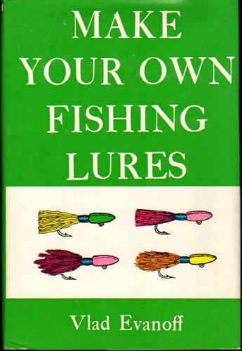 Make Your Own Fishing Lures. Vlad Evanoff.