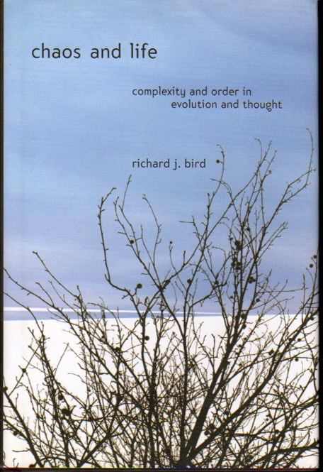 Chaos and Life: Complexity and Order in Evolution and Thought. Richard J. Bird.