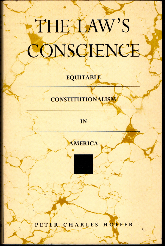 The Law's Conscience: Equitable Constitutionalism in America (Thornton H. Brooks Series in American Law and Society). Peter Charles Hoffer.