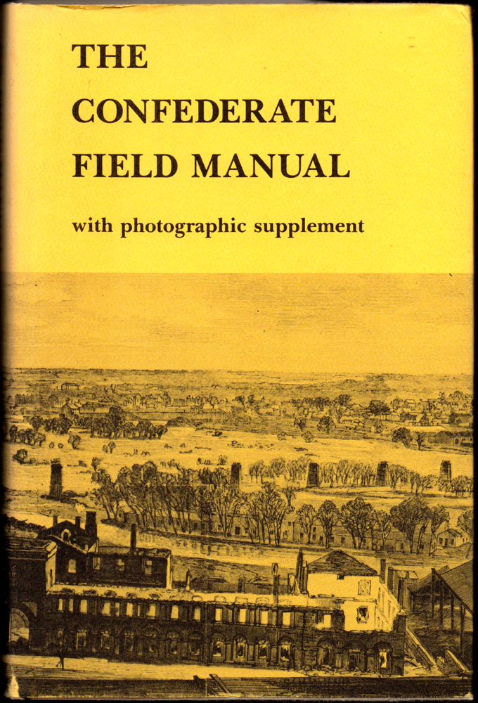 The Confederate Field Manual With Photographic Supplement.