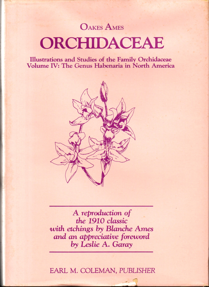 Orchidaceae Illustrations and Studies of the Family Orchidaceae Volume IV: The Genus Habenaria in North America. Oakes Ames.