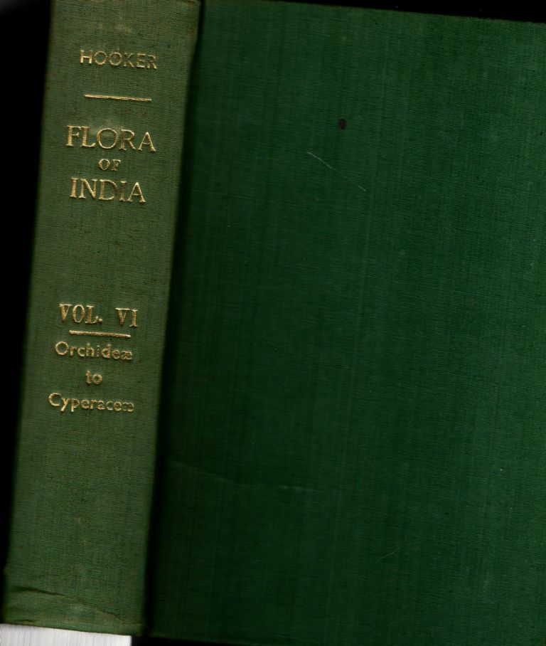 The Flora of British India Volume VI:Orchidee to Cyperaceae. J. D. Hooker.