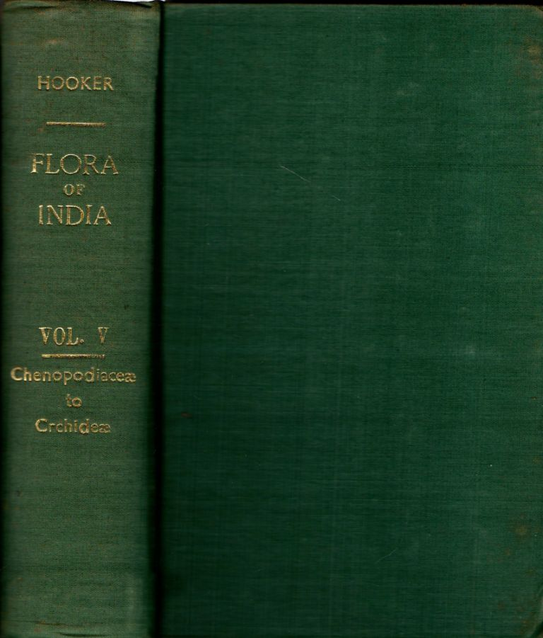 The Flora of British India Volume V: Chenopodiaceae to Orchideae. J. D. Hooker.