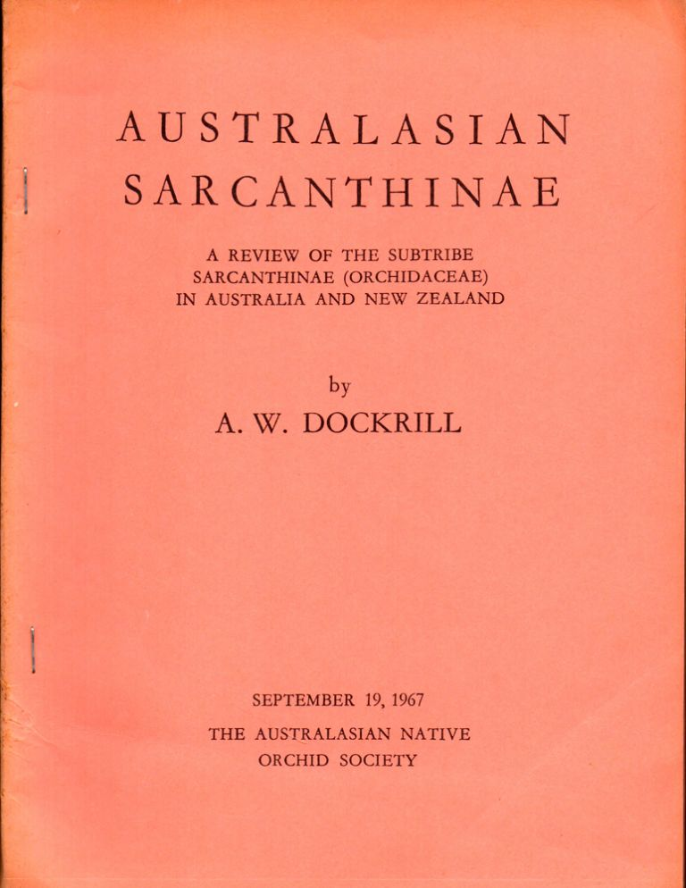 Australasian Sarcanthinae: A Review of the Subtribe Sarcanthinae (Orchidaceae) in Australia and New Zealand. A. W. Dockrill.