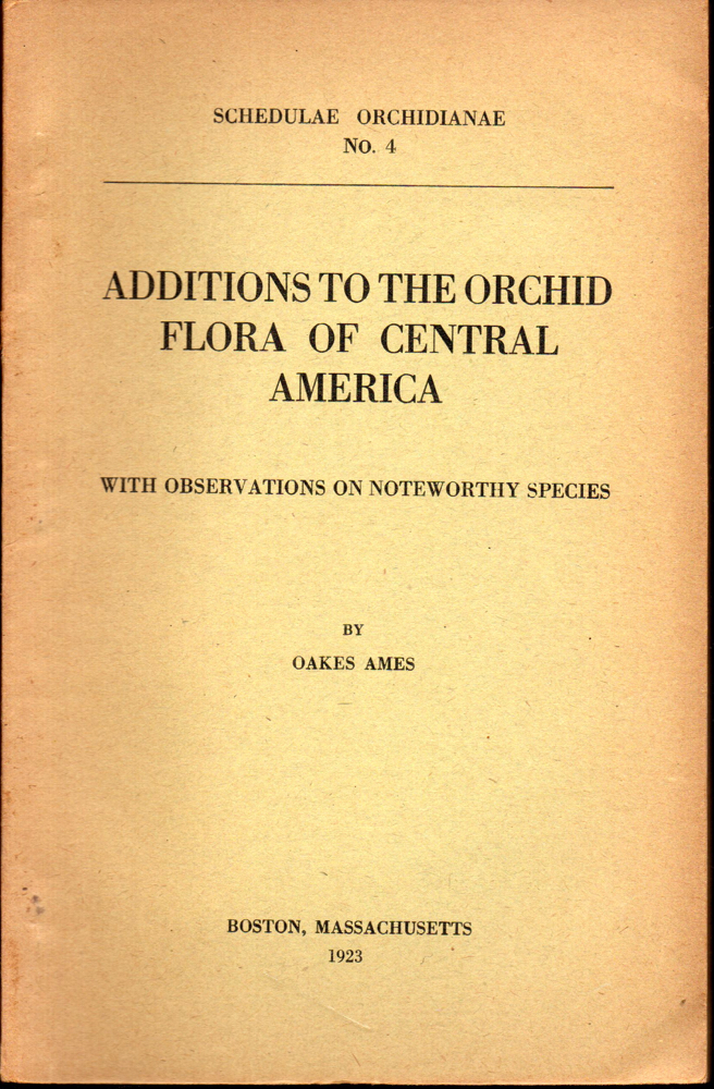 Additions to the Orchid Flora of Central America: with Observations on Noteworthy Species. Oakes Ames.