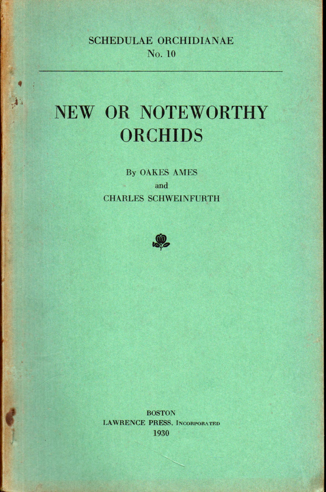 Schedulae Orchidianae No. 10: New or Noteworthy Orchids. Oakes Ames, Charles Schweinfurth.