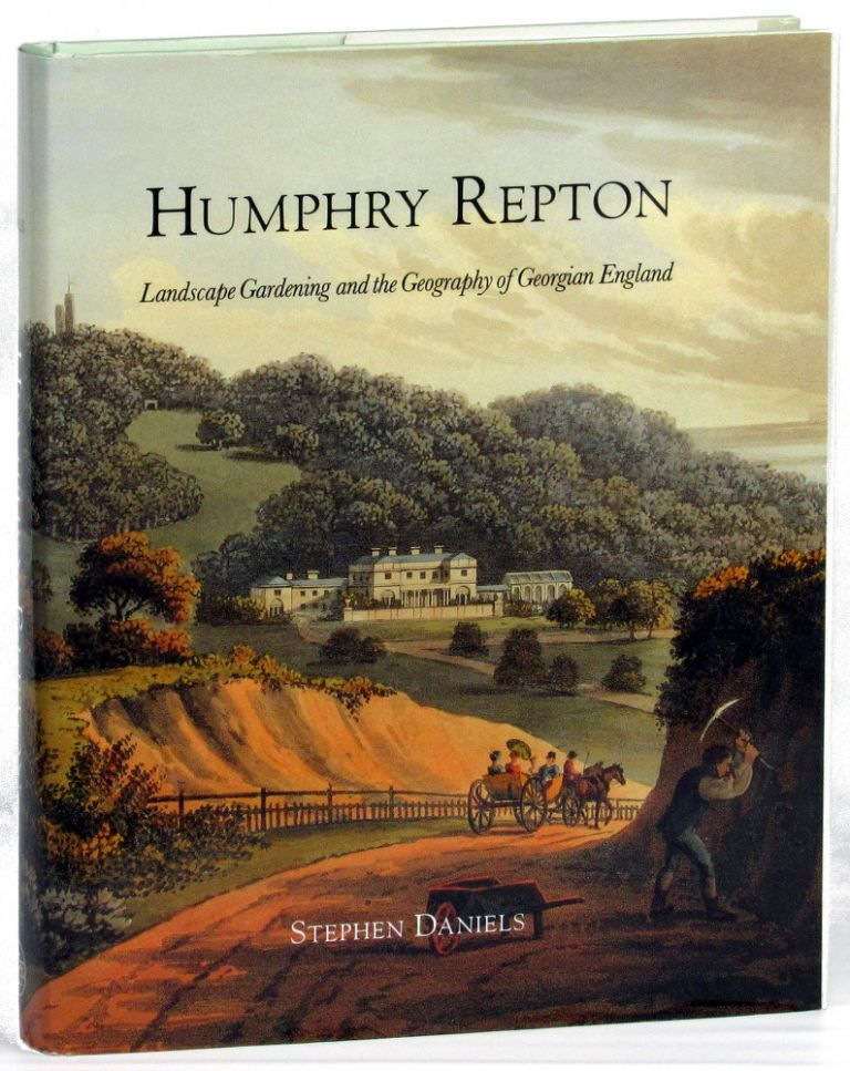 Humphry Repton: Landscape Gardening and the Geography of Georgian England. Stephen Daniels.