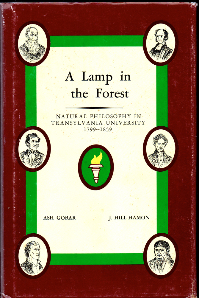A Lamp in the Forest: Natural Philosophy in Transylvania University 1799-1859. ash Gobar, J. Hill Hamon.