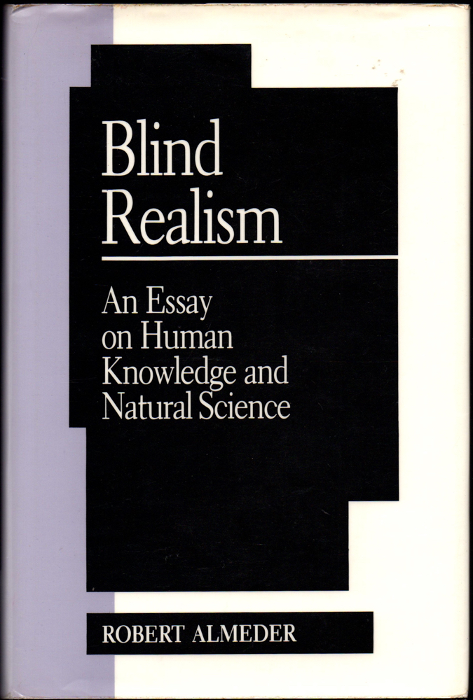 Blind Realism: An Essay on Human Knowledge and Natural Science. Robert Almeder.