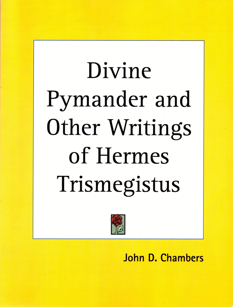 Divine Pymander and Other Writings of Hermes Trismegistus. John D. Chambers.