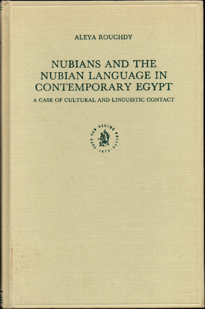 Nubians and the Nubian Language in Contemporary Egypt: A Case of Cultural and Linguistic Contact. Aleya Rouchdy.