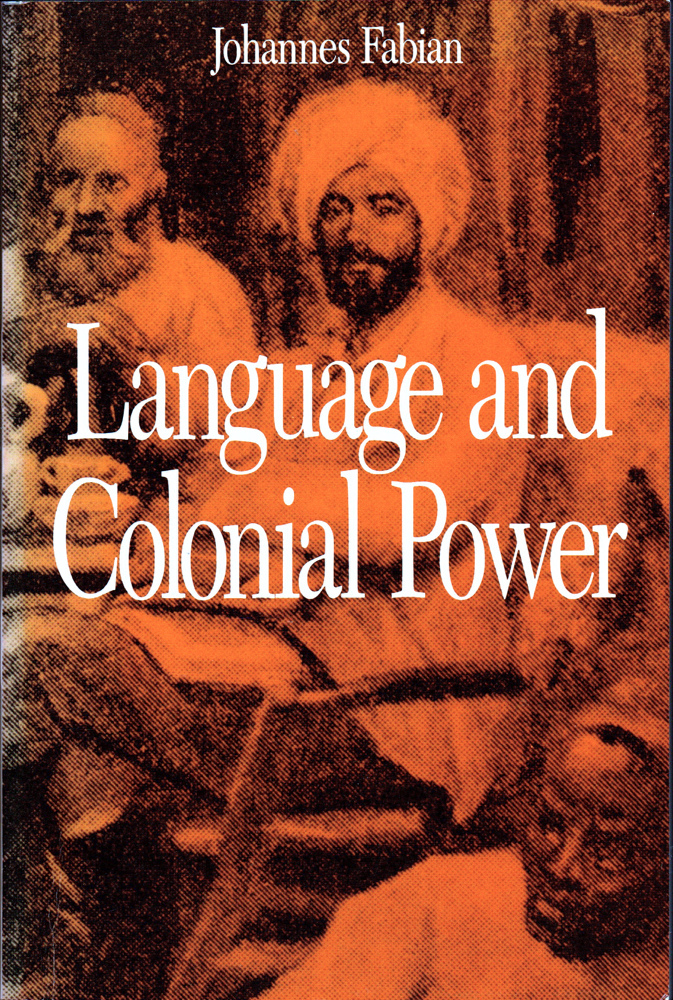 Language and Colonial Power: The Appropriation of Swahili in the Former Belgian Congo 1880-1938. Johannes Fabian.