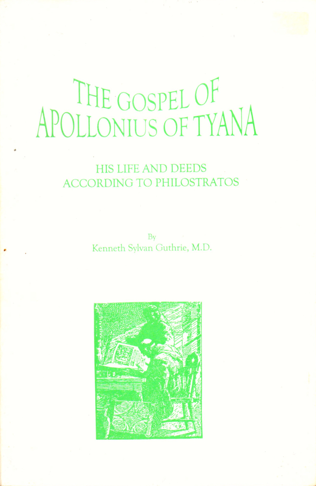 The Gospel of Apollonius of Tyana: His Life and Deeds According to Philostratos. Kenneth Sylvan Guthrie.