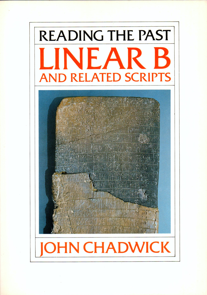 Reading the Past: Linear B and Related Scripts. John Chadwick.