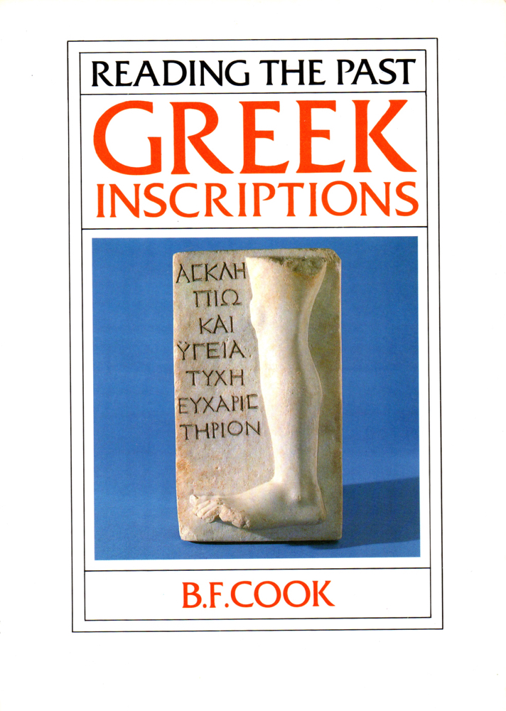 Reading the Past: Greek Inscriptions. B. F. Cook.