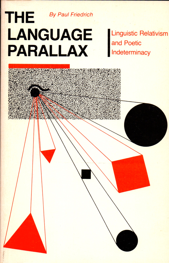 The Language Parallax: Linguistic Relativism and Poetic Indeterminacy. Paul Friedrich.