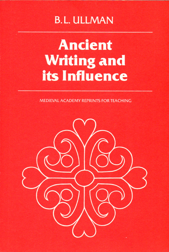 Ancient Writing and its Influence. B. L. Ullman.