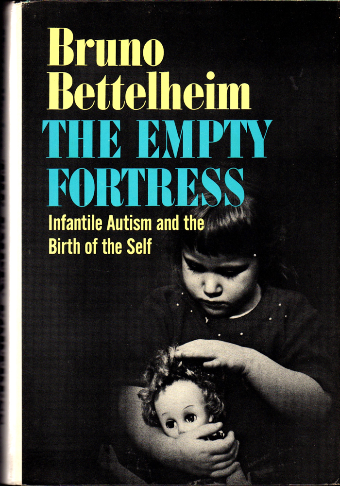 The Empty Fortress: Infantile Autism and the Birth of the Self. Bruno Bettelheim.