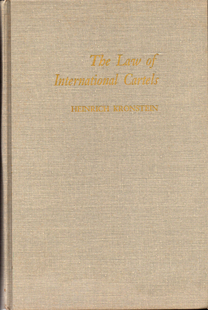 Law of International Cartels. Heinrich Kronstein.