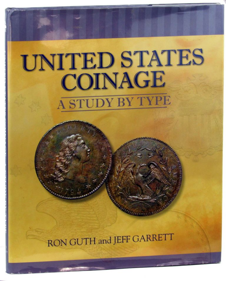 United States Coinage: A Study By Type. Ron Guth, Jeff Garrett.