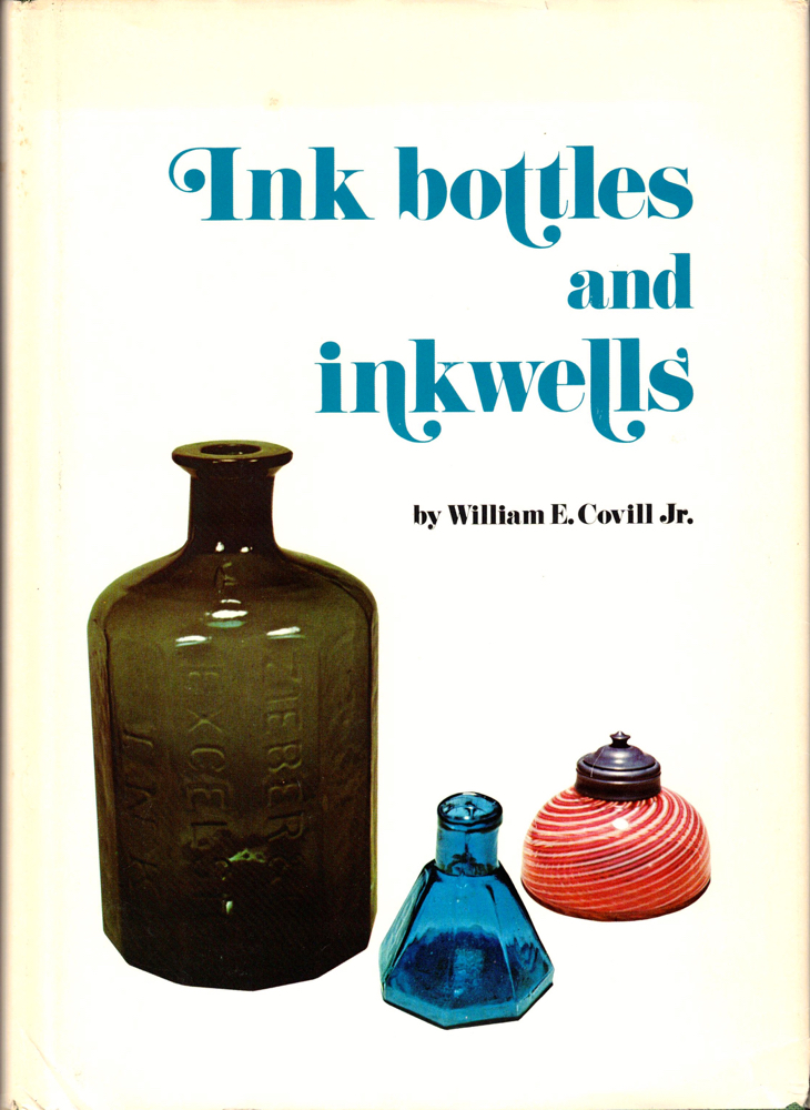 Ink Bottles and Inkwells. William E. Covill.