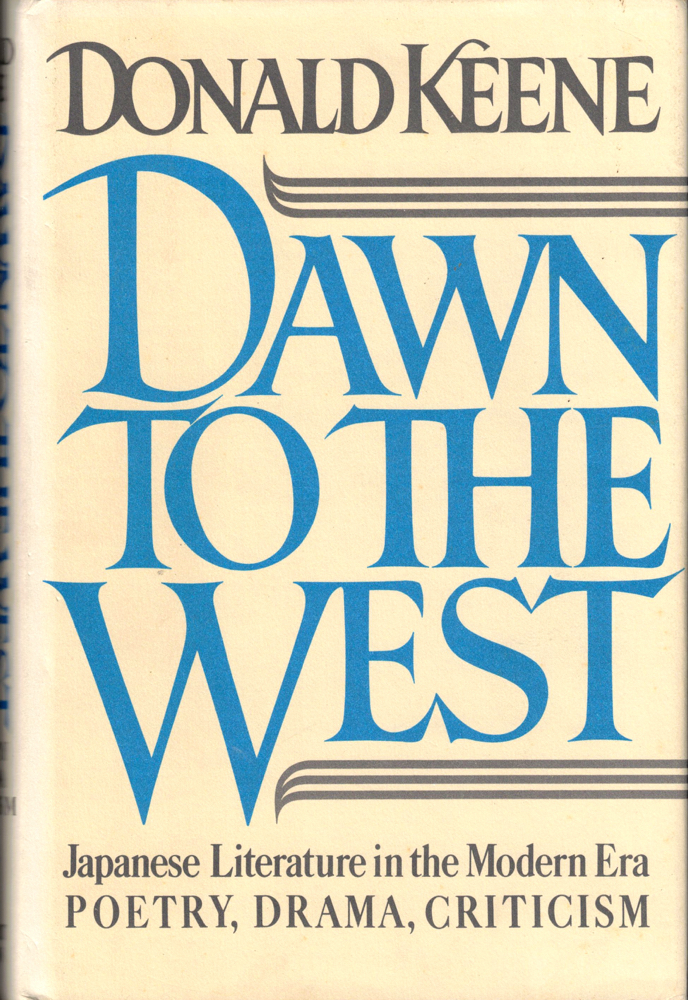 Dawn to the West: Japanese Literature in the Modern Era. Donald Keene.
