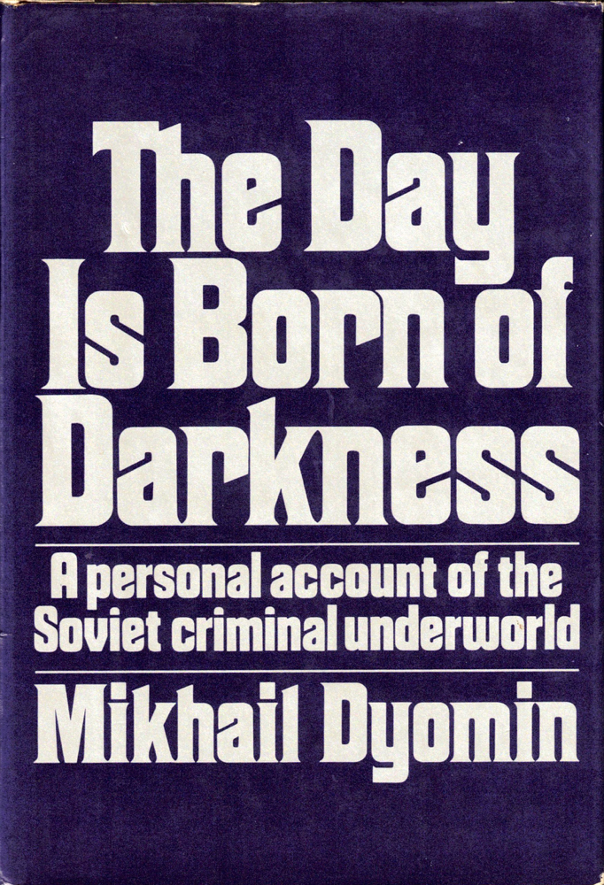 The Day Is Born of Darkness: A Personal Account of the Soviet Criminal Underworld. Mikhail Dyomin.