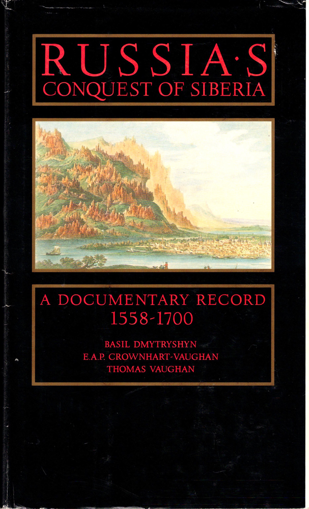 Russia's Conquest of Siberia: A Documentary Record 1558-1700. E. A. P. Crownhart-Vaughan Basil Dmytryshyn, Thomas Vaughan.