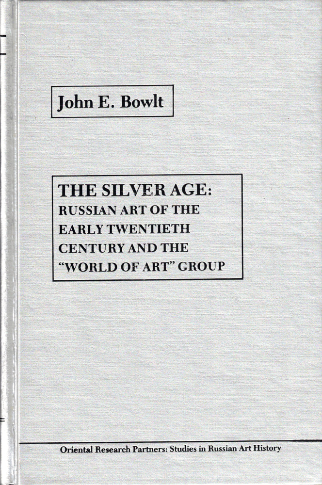 """The Silver Age: Russian Art of the Early Twentieth Century and the """"World of Art"""" Group. John E. Bowlt."""