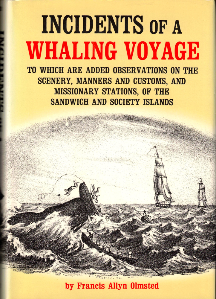 Incidents of a Whaling Voyage, to Which Are Added Observations on the Scenery, Manners and Customs, and Missionary Stations of the Sandwich and Society Islands. Francis Allyn Olmsted.