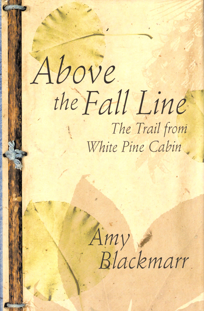 Above the Fall Line: The Trail from White Pine Cabin. Amy Blackmarr.
