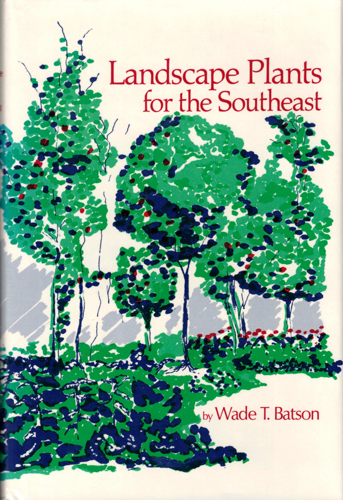 Landscape Plants for the Southeast. Wade Batson.