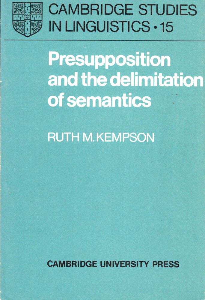 Presupposition and the Delimitation of Semantics. Ruth M. Kempson.