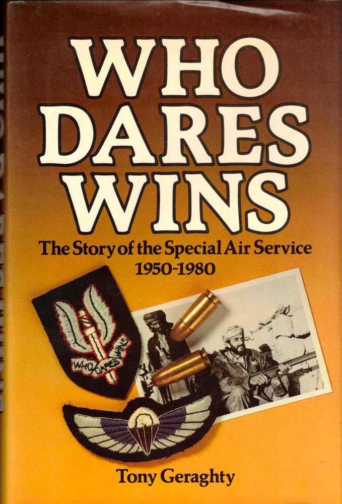 Who Dares Wins: The Story of the Special Air Service 1950-1980. Tony Geraghty.
