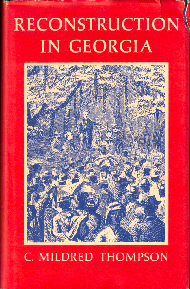 Reconstruction in Georgia: Economic, Social, Political 1865-1872. C. Mildred Thompson.