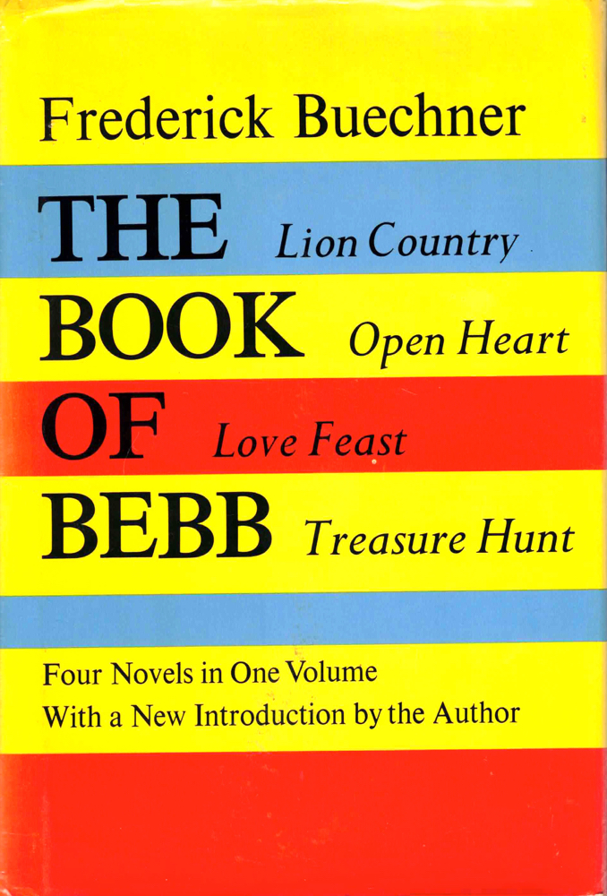 The Book of Bebb: Lion Country, Open Heart, Love Feast, Treasure Hunt. Frederick Buechner.