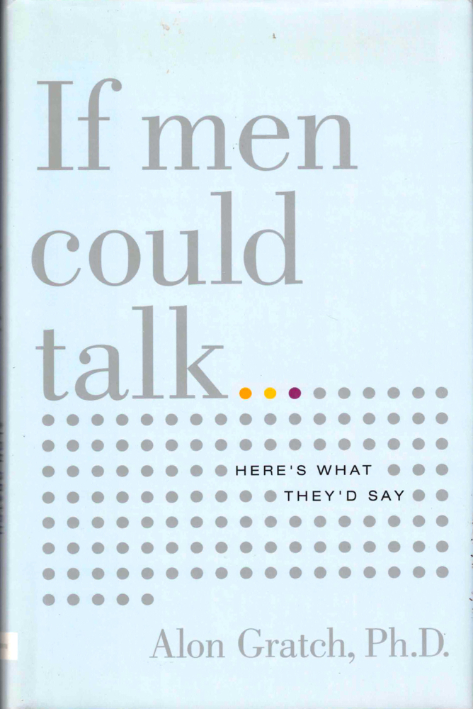 If Men Could Talk: Here's What They'd Say. Alon Gratch.