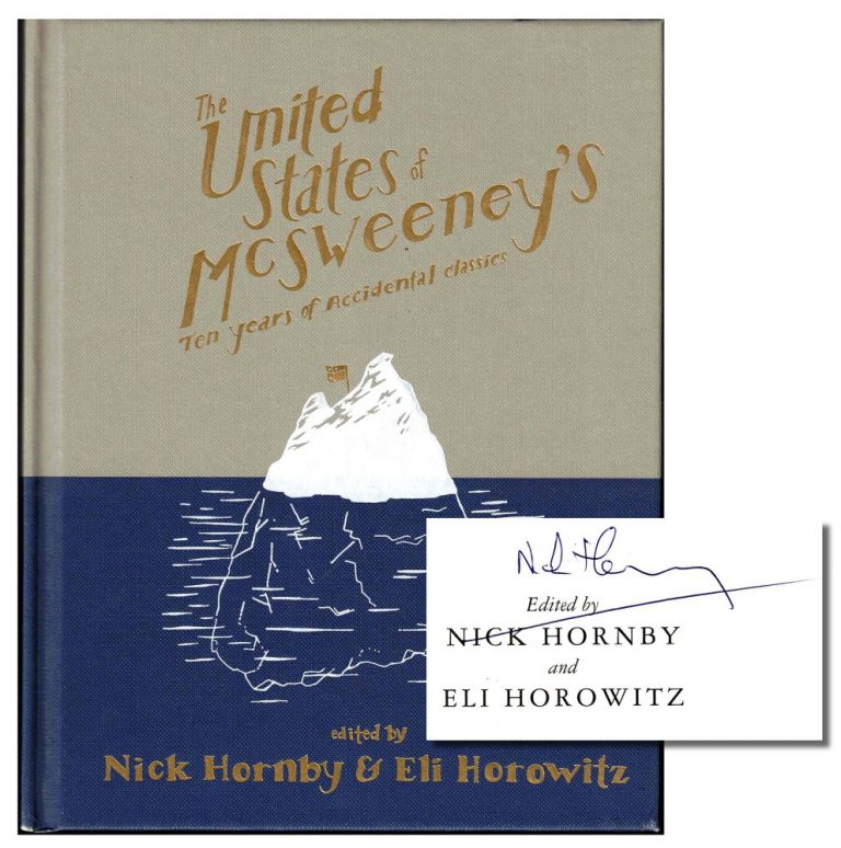 The United States of McSweeney's [Ten Years of Accidental Classics]. Nick Hornby, Eli Horowitz.